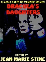 DRACULA'S DAUGHTERS - Classic Tales of Vampire Women & Their Thirsts ebook by Jean Marie Stine (Ed.)