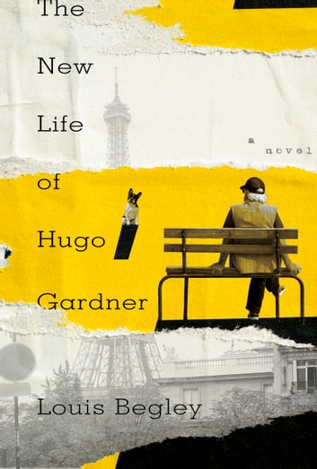 The New Life of Hugo Gardner - A Novel eBook by Louis Begley