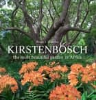 Kirstenbosch - the most beautiful garden in Africa ebook by Brian J Huntley