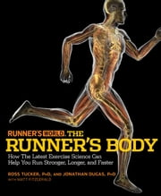 Runner's World The Runner's Body: How the Latest Exercise Science Can Help You Run Stronger Longer and Faster - How the Latest Exercise Science Can Help You Run Stronger, Longer, and Faster ebook by Ross Tucker,Jonathan Dugas,Matt Fitzgerald