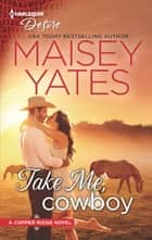 Take Me, Cowboy - A Friends to Lovers Western Romance ebook by Maisey Yates