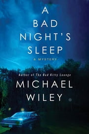 A Bad Night's Sleep - A Mystery ebook by Michael Wiley