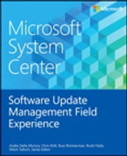 Microsoft System Center Software Update Management Field Experience ebook by Andre Della Monica,Chris Shilt