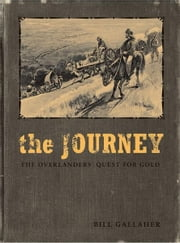 The Journey: The Overlanders' Quest for Gold ebook by Bill Gallaher