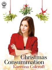 Christmas Consummation ebook by Karenna Colcroft