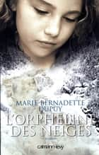 L'orpheline des neiges T1 ebook by Marie-Bernadette Dupuy