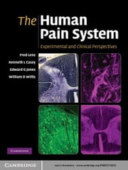The Human Pain System - Experimental and Clinical Perspectives ebook by Frederick A. Lenz,Kenneth L. Casey,Edward G. Jones,William D. Willis