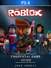 Roblox Ps4 Unofficial Game Guide Ebook By Josh Abbott
