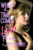 When the Time Comes to Light a Fire ebook by Nicole Campbell