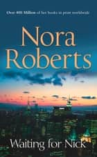 Waiting For Nick: the classic story from the queen of romance that you won't be able to put down (Stanislaskis, Book 5) ebook by Nora Roberts
