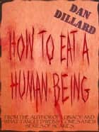 How To Eat A Human Being ebook by Dan Dillard
