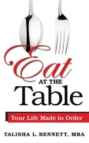 Eat At the Table - Your Life Made to Order ebook by Talisha L. Bennett