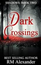 Dark Crossings - Shadows, #2 ebook by RM Alexander
