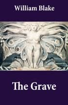 The Grave (Illuminated Manuscript with the Original Illustrations of William Blake to Robert Blair's The Grave) ebook by William Blake, William Blake, Robert Blair
