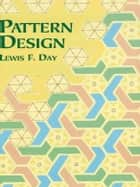 Pattern Design ebook by Lewis F. Day