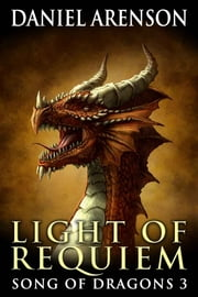 Light of Requiem - Song of Dragons, Book Three ebook by Daniel Arenson