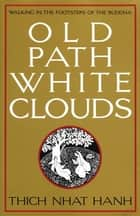 Old Path White Clouds ebook by Thich Nhat Hanh,Nguyen Thi Hop