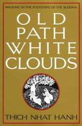 Old Path White Clouds - Walking in the Footsteps of the Buddha ebook by Thich Nhat Hanh