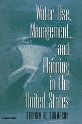 Water Use, Management, and Planning in the United States ebook by Thompson, Stephen A.