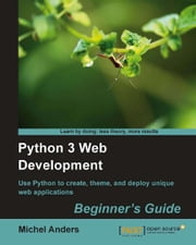 Python 3 Web Development Beginner's Guide ebook by Michel Anders