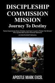 DISCIPLESHIP COMMISSION MISSION - JOURNEY TO DESTINY ebook by APOSTLE MARK EXCEL