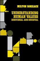 Understanding Human Values ebook by Milton Rokeach