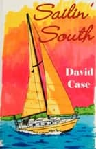 Sailin' South ebook by Dave Case