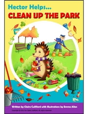 Hector Helps Clean Up the Park ebook by Claire Culliford,Emma Allen