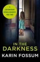 In the Darkness - An Inspector Sejer Novel ebook by Karin Fossum, James Anderson