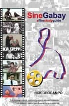 Sine Gabay - A Film Study Guide ebook by Nick Deocampo