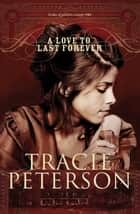 Love to Last Forever, A (The Brides of Gallatin County Book #2) ebook by Tracie Peterson