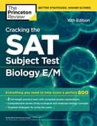 Cracking the SAT Subject Test in Biology E/M, 16th Edition - Everything You Need to Help Score a Perfect 800 eBook by The Princeton Review