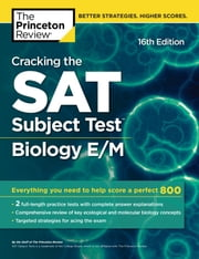 Cracking the SAT Subject Test in Biology E/M, 16th Edition - Everything You Need to Help Score a Perfect 800 ebook by Princeton Review