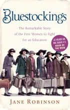 Bluestockings - The Remarkable Story of the First Women to Fight for an Education eBook by Jane Robinson