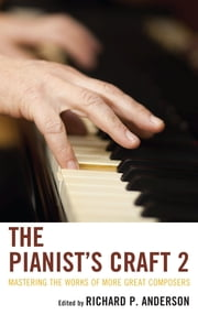 The Pianist's Craft 2 - Mastering the Works of More Great Composers ebook by Richard P. Anderson