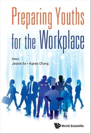 Preparing Youths for the Workplace ebook by Jessie Ee,Agnes Chang