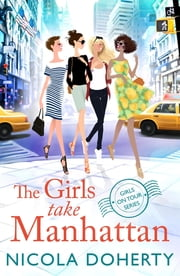 The Girls Take Manhattan (Girls On Tour BOOK 5) - Escape to New York with friends this summer in this hilarious romantic comedy ebook by Nicola Doherty