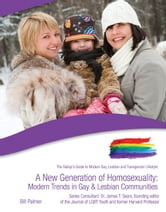 A New Generation of Homosexuality: Modern Trends in Gay and Lesbian Communities ebook by Bill Palmer