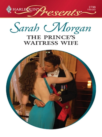 The Prince's Waitress Wife - A Modern-Day Cinderella Story eBook by Sarah Morgan