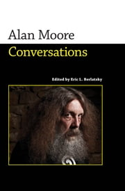 Alan Moore - Conversations ebook by Eric L. Berlatsky