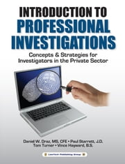 Professional Investigations - Concepts & Strategies for Investigators in the Private Sector ebook by Daniel W. Draz,Tom Turner,Paul Starrett