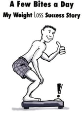 A Few Bites a Day: My Weight Loss Success Story ebook by McMenemy, Seth
