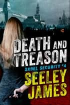 Death and Treason - Sabel Security, #4 ebook by Seeley James
