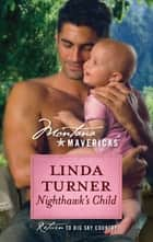 Nighthawk's Child (Mills & Boon M&B) (Montana Mavericks, Book 39) ebook by Linda Turner