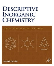 Descriptive Inorganic Chemistry ebook by Kathleen A. House,James E. House