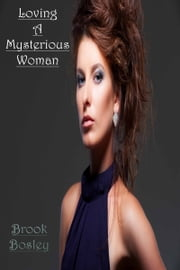 Loving A Mysterious Woman ebook by Brook Bosley