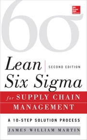Lean Six Sigma for Supply Chain Management, Second Edition - The 10-Step Solution Process ebook by James Martin