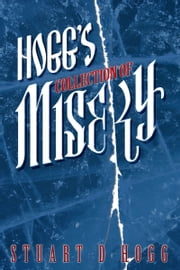 Hogg's Collection of Misery ebook by Stuart D. Hogg
