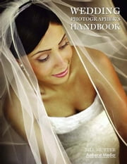 Wedding Photographer's Handbook ebook by Hurter, Bill
