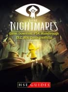 Little Nightmares Game, Download, PS4, Walkthrough, DLC, Wiki Guide Unofficial ebook by HSE Guides